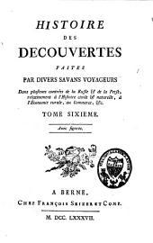 Histoire des découvertes faites par divers savans voyageurs dans plusieurs contrées de la Russie et de la Perse: relativement à l'histoire civile et naturelle, à l'économie rurale, au commerce, etc. T. 6