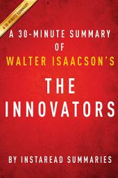 The Innovators by Walter Isaacson - A 30-minute Summary: How a Group of Hackers, Geniuses, and Geeks Created the Digital Revolution