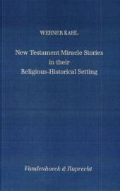 New Testament Miracle Stories in Their Religious-historical Setting: A Religionsgeschichtliche Comparison from a Structural Perspective