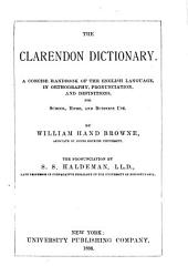 The Clarendon Dictionary: A Concise Handbook of the English Language, in Orthography, Pronunciation, and Definitions for School, Home, and Business Use
