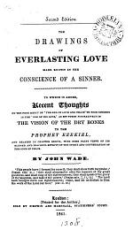 The drawings of everlasting love made known in the conscience of a sinner. To which is added, Observations on Ezekiel xxxvii