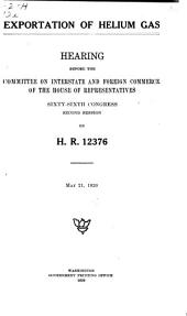 Exportation of Helium Gas: Hearing Before the Committee on Interstate and Foreign Commerce of the House of Representatives, Sixty-sixth Congress, Second Session, on H.R. 12376. May 21, 1920