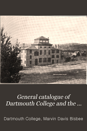 General Catalogue of Dartmouth College and the Associated Schools 1769-1900: Including a Historical Sketch of the College