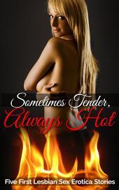 Sometimes Tender, Always Hot: Five First Lesbian Sex Erotica Stories