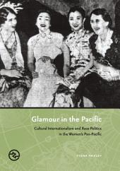 Glamour in the Pacific: Cultural Internationalism and Race Politics in the Women's Pan-Pacific