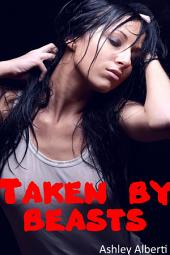 Taken By Beasts (Taboo Monster Erotica)