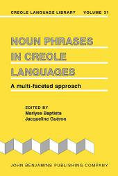 Noun Phrases in Creole Languages: A multi-faceted approach