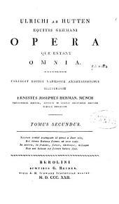 Ulrichi ab Hutten equitis germani opera quae extant omnia: Band 2