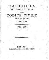 Raccolta di leggi, decreti, proclami, manifesti ec. Pubblicati dalle autorità costituite. Volume 1.\-43!: Codice civile de' francesi libri tre, Volume 12