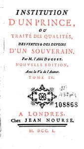 Institution d'un prince, ou Traité des qualités, des vertus & des devoirs d'un souverain: Volume2