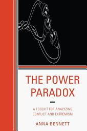 The Power Paradox: A Toolkit for Analyzing Conflict and Extremism