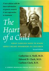 The Heart of a Child: What Families Need to Know about Heart Disorders in Children, Edition 2