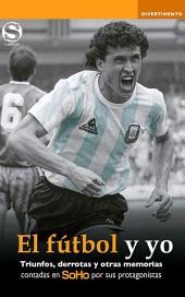 El fútbol y yo: Triunfos, derrotas y otras memorias contadas en SoHo por sus protagonistas