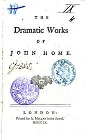 The Dramatic Works: Of John Home
