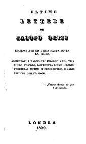 Ultime lettere di Jacopo Ortis. Edizione XVII ... Aggiuntovi i ragguagli intorno alla vita di Ugo Foscolo, l'operetta Didymi ... Hipercalipseos, etc