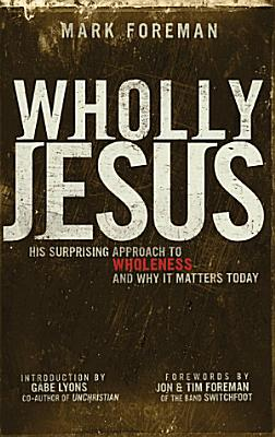 Wholly Jesus  His surprising approach to wholeness and why it matters today PDF