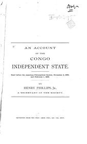 An Account of the Congo Independent State: Read Before the American Philosophical Society, November 2, 1888, and February 1, 1889 ...