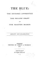 The Blue  the Entered Apprentice  the Fellow Craft and the Master Mason PDF