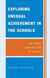 Exploring Unequal Achievement in the Schools: The Social Construction of Failure
