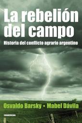 La rebelión del campo: Historia del conflicto agrario argentino