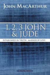 1, 2, 3 John and Jude: Established in Truth ... Marked by Love