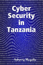 Cyber Security in Tanzania: Prevention and Detection of Cyber Crimes