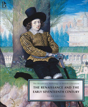 The Broadview Anthology of British Literature Volume 2  The Renaissance and the Early Seventeenth Century   Third Edition