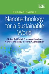 Nanotechnology for a Sustainable World: Global Artificial Photosynthesis as Nanotechnology's Moral Culmination