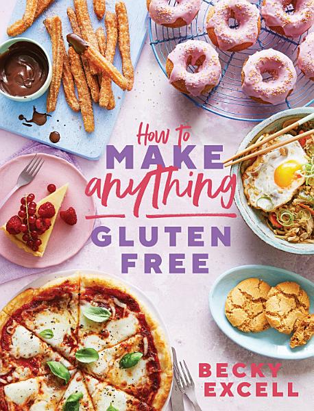 Download How to Make Anything Gluten Free  The Sunday Times Bestseller  Book