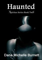 Haunted, a Paranormal Romance (Spiritus Series, Book #2)