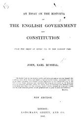 An Essay on the History of the English Government and Constitution from the Reign of Henry VII to the Present Time ...