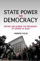 State Power and Democracy: Before and During the Presidency of George W. Bush
