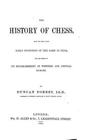 The History of Chess: From the Time of the Early Invention of the Game in India Till the Period of Its Establishment in Western and Central Europe