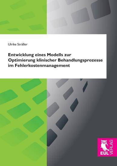 Entwicklung eines Modells zur Optimierung klinischer Behandlungsprozesse im Fehlerkostenmanagement PDF