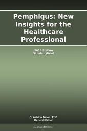 Pemphigus: New Insights for the Healthcare Professional: 2013 Edition: ScholarlyBrief