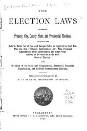 The Election Laws Governing Primary, City, County, State, and Presidential Elections: Including the Reform Ballot Act of 1891, and Sample Ballot as Required by that Act : Also, the San Francisco Registration Law : Also, Proposed Amendments to the Constitution, and Other Propositions, to be Voted on at the Next General Election : Also, Divisions of the State Into Congressional, Senatorial, Assembly, Equalization and Railroad Commissioner Districts