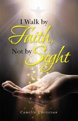 I Walk by Faith  Not by Sight PDF