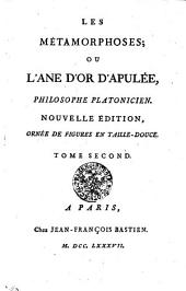 Les Métamorphoses: Ou L' Ane D'Or D'Apulée, Philosophe Platonicien. Tome Second, Volume2