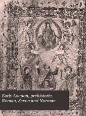 Early London: Prehistoric, Roman, Saxon and Norman
