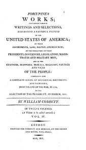 Porcupine's works; containing various writings and selections, exhibiting a faithful picture of the United States of America: Volume 4