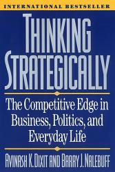 Thinking Strategically  The Competitive Edge in Business  Politics  and Everyday Life PDF