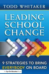 Leading School Change: 9 Strategies To Bring Everybody On Board