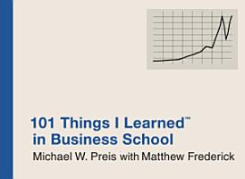 101 Things I Learned    in Business School PDF