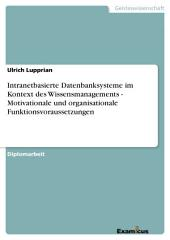 Intranetbasierte Datenbanksysteme im Kontext des Wissensmanagements - Motivationale und organisationale Funktionsvoraussetzungen