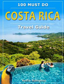 Costa Rica Travel Guide - 100 Must Do!