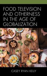 Food Television and Otherness in the Age of Globalization PDF