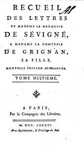 Recueil des Lettres de Madame la Marquise de Sévigné, etc: Volume 8
