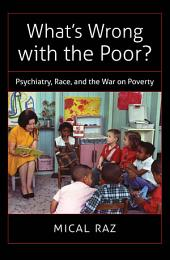 What's Wrong with the Poor?: Psychiatry, Race, and the War on Poverty