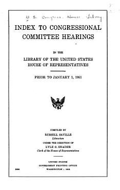Index to Congressional Committee Hearings in the Library of the United States House of Representatives PDF