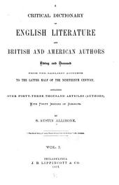 A Critical Dictionary of English Literature and British and American Authors, Living and Deceased, from the Earliest Accounts to the Latter Half of the Nineteenth Century: Containing Over Forty-six Thousand Articles (authors) with Forty Indexes of Subjects, Volume 1